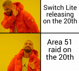 Aliens, Dank Memes, and Area 51: Switch Lite  releasing  on the 20th  Area 51  raid on  the 20th Maybe the aliens will like the Switch Lite?
