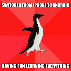 A whole new world: SWITCHED FROMIPHONE TO ANDROID  HAVING FUN LEARNING EVERYTHING A whole new world