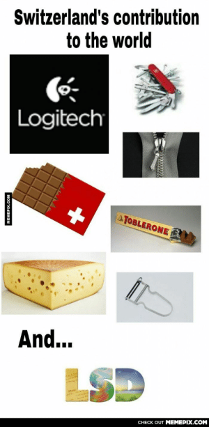 Switzerland's contribution to the world.omg-humor.tumblr.com: Switzerland's contribution  to the world  Logitech  ATOBLERONE  And...  LSD  CHECK OUT MEMEPIX.COM  MEMEPIX.COM Switzerland's contribution to the world.omg-humor.tumblr.com