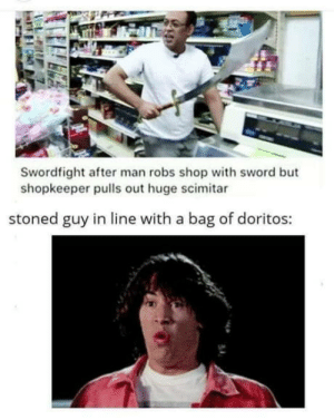 laughoutloud-club:  Too much to handle man: Swordfight after man robs shop with sword but  shopkeeper pulls out huge scimitar  stoned guy in line with a bag of doritos: laughoutloud-club:  Too much to handle man