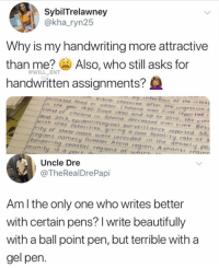 🤔: SybilTrelawney  @kha_ryn25  Why is my handwriting more attractive  than me? Also, who still asks for  handwritten assignments?  @WILL ENT  ey nfectien of the intes t  nated food er water Chelera wos first reported t  bro cheterae affer the  ngestion  t rend  of cholera in Gnona decrrosed over time Bet  and 2013, epidemiological surveiltance reported 55,  with IOq5 fato { ' ties, giving a cose fatal' ty rate of ว  ty of these coses were recorded in the densely  regiens namely Greater Accro region, A shants  borderin  po  munity is a  g  coastal region s  Uncle Dre  @TheRealDrePapi  Am l the only one who writes better  with certain pens? I write beautifully  with a ball point pen, but terrible with a  gel pen 🤔