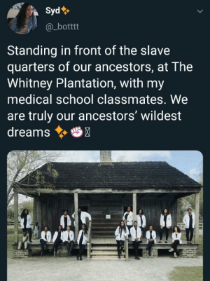 Make this a Christmas card: Syd  @_botttt  Standing in front of the slave  quarters of our ancestors, at The  Whitney Plantation, with my  medical school classmates. We  are truly our ancestors' wildest  dreams  HP Make this a Christmas card