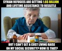 Why are Americans now 3rd class citizens?: SYRIAN REFUGEES ARE GETTING  16$ BILLION  AND LIFETIME ASSISTANCE TO RESSETLE  STOP  ALI INVADERS  BUTI CANT GETACOSTLIVING RAISE  ON MYSOCIAL SECURITY HOWIS THAT? Why are Americans now 3rd class citizens?