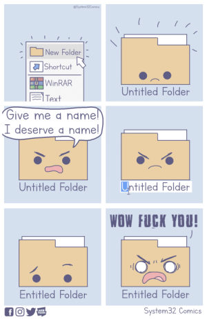 Fuck You, Wow, and Fuck: @System32Comics  New Folder    a Shortcut  WinRAR  Untitled Folder  Text  フive me name  I deserve d name  Untitled Folder  Untitled Folder  WOW FUCK YOU!  Entitled Folder  Entitled Folder  WEB  TOON  System32 Comics New Folder [OC]