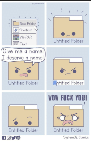 He needs one!!!: @System32Comics  New Folder  Shortcut  OWINRAR  Untitled Folder  Text  Give me a name!  I deserve a name!  Untitled Folder  Untitled Folder  WOW FUCK YOU!  Entitled Folder  Entitled Folder  System32 Comics  f O  WEB  TOON He needs one!!!