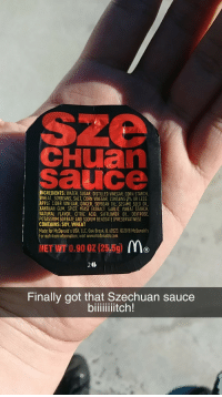 Apple, McDonalds, and Heat: Sze  cHuan  Sauce  INGREDIENTS: WATER, SUGAR, DISTILLED VINEGAR, CORN STARCH  HEAT, SOYBEANS, SALT, CORN VINEGAR, CONTAINS 2% OR LESS  APPLE CIDER VINEGAR, GINGER, SOYBEAN OIL, SESAME SEED OIL  XANTHAN GUM, SPICE, YEAST EXTRACT, GARLÍC, WHEAT STARCH  NATURAL FLAVOR, CITRIC ACID, SAFFLOWER OIL, DEXTROSE,  POTASSIUM SORBATE AND SODIUM BENZOATE (PRESERVATIVES)  CONTAINS: SOY, WHEAT  Made for McDonald's  For nutrition information, visit www.mcdonalds.com.  USA, LLC, Oak Brook,IL 60523. 2018 McDonald's  20レ  Finally got that Szechuan sauce  biiiitch!