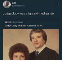 Funny, Judge Judy, and World: SZY  @ithinkmark  Judge Judy was a light skinned auntie.  kay @noguava  Judge Judy and her husband, 1984 Goodmorning world • ➫➫➫ Follow @Staggering for more funny posts daily!