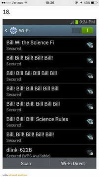 Memes, Verizon, and Science: T 43%.  ..ooo Verizon  18:26  18  19:24 PM  Wi-Fi  Bill Wi the Science Fi  Secured  Secured  Bill! Bill Bill Bill Bill Bill  Secured  Bill! Bill! Bill Bill Bill Bill  Secured  Secured  Bill! Bill! Bill! Science Rules  Secured  Bill, Bill! Bill! Bill! Bill!  Secured  dlink-622B  Secured (WPS Available  Wi-Fi Direct  Scan I wish I lived in this building