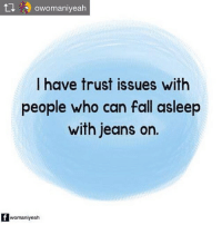 Repost from @owomaniyeah Like how do you do that?! GirlProblems Womaniyeah ScoopWhoop: t  (A) owomaniyeah  I have trust issues with  people who can fall asleep  with jeans on.  womaniyeah Repost from @owomaniyeah Like how do you do that?! GirlProblems Womaniyeah ScoopWhoop