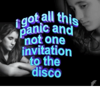 Disco, One, and All: t all this  1r9  panic and  not one  invitation  to the  disco
