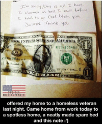 Homeless, Memes, and Work: T. cfeaned as best L could before  t had to g Cod bless you  USTN Thank you.  K55480348 F  offered my home to a homeless veteran  last night. Came home from work today to  a spotless home, a neatly made spare bed  and this note:') We need to worry more about our Veterans. https://t.co/KMJqWpQAML