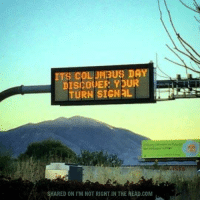 Submitted by Mark Hyde: T$ COLUH BUSS DAY  YDUR  TURN SIGNAL  SHARED ON IM NOT RIGHT IN THE HEAD.COM Submitted by Mark Hyde