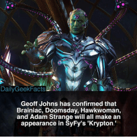 Batman, Memes, and Superman: t.  DailyGeekFacts LI A's  Geoff Johns has confirmed that  Brainiac, Doomsday, Hawkwoman,  and Adam Strange will all make an  appearance in SyFy's 'Krypton Who are you most excited to see? _ braniac doomsday hawkwoman adamstrange hawkman hawkgirl superman batman krypton dc dceu dccomics dcfacts dailygeekfacts