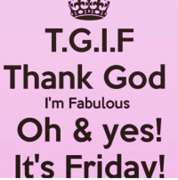 Thank God it's Friday 🙌🏽Happy Good Friday!!: T.G.I.F  Thank God  I'm Fabulous  Oh & yes!  It's Friday! Thank God it's Friday 🙌🏽Happy Good Friday!!