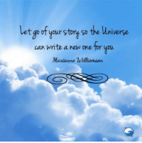 I choose to let go! Will you?: t goof your story so the universe  can write a new one tor you  Marianne Williamson I choose to let go! Will you?