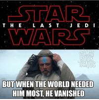 Memes, 🤖, and Galaxy: T H E  L A S T  WAAR  ROOR  BUTWHEN THE WORLD NEEDED  HIM MOST HE VANISHED But I believe... Luke can save a galaxy far far away. 😂 LukeSkywalker: The Last Forcebender via @comicbookthings