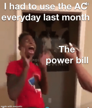 Memes all day long: T had to use the AC  everyday last month  The  power bill  PO  A  made with mematic Memes all day long