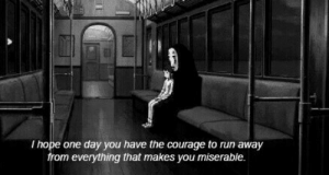 Run, Courage, and Hope: T hope one day you have the courage to run away  from everything that makes you miserable.