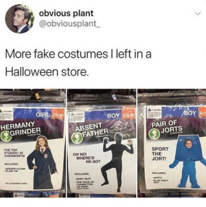 Fake, Halloween, and Boy: t İ. it, obvious plant  @obviousplant  More fake costumes I left in a  Halloween store.  RAANNG  GIFL  BOY A  BOY $19.99  HERMANY  GRINDERSTPAIR OF  ABSENT  JORTS  FATHER  9  THE TOP  STUDENT AT  CHOGBORTS  SPORT  THE  JORT!  OH NO!  WHERE'D  NCLUDES:  HE GO?  WZARD CLOAK  INCLUDES  INCLUDES  DODY SUIT  THE PACK OF  JORTS  RY  HE WENT