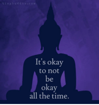 <3 Tiny Buddha  .: t i n y b u d d h a c o m  It's okay  to not  be  okay  all the time. <3 Tiny Buddha  .