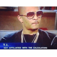 Dank Memes, Sure, and Bout: T.I  NOT AFFILIATED WITH THE CALCULATORS U sure bout that brochacho 🤔 @fuckadvertisements