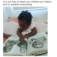 This is exactly what we should do! Educate yourself and your children. Knowlege is the weapon we need. @__royal__family__ blackhistorymonth blackhistory ancestors becauseofthemwecan blackfamily blackfathers blackfathersmatter blackmomsblog blackmothers blacklove blackexcellence blackpride blackandproud blackpower africanamerican melanin ebony panafrican blackcommunity problack brownskin: t is our duty to teach our children our history  and to question everything.  @blac This is exactly what we should do! Educate yourself and your children. Knowlege is the weapon we need. @__royal__family__ blackhistorymonth blackhistory ancestors becauseofthemwecan blackfamily blackfathers blackfathersmatter blackmomsblog blackmothers blacklove blackexcellence blackpride blackandproud blackpower africanamerican melanin ebony panafrican blackcommunity problack brownskin