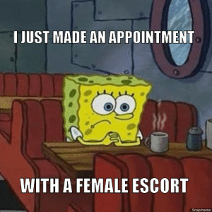 It's happening. YOLO.: T JUST MADE AN APPOINTMENT  WITH A FEMALE ESCORT  Snapmeme It's happening. YOLO.