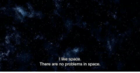 no problems: t like space.  There are no problems in space.