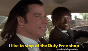 Free, Retail, and Shop: T like to stop at the Duty Free shop  @seinfeldepisodes Duty Free is the biggest sucker in retail