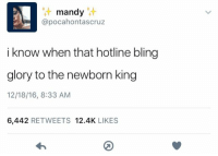 Hotline Bling: t mandy  @pocahont ascruz  i know when that hotline bling  glory to the newborn king  12/18/16, 8:33 AM  6,442  RETWEETS 12.4K  LIKES