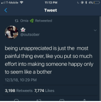 T-Mobile, Happy, and Mobile: T-Mobile  11:13 PM  Tweet  ta Omia Retweeted  @outsober  being unappreciated is just the most  painful thing ever, like you put so much  effort into making someone happy only  to seem like a bother  12/3/18, 10:29 PM  3,198 Retweets 7,774 Likes