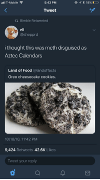 Cookies, Elf, and Food: T-Mobile  5:43 PM  Tweet  tn Bimbie Retweeted  elf  @sheppro  i thought this was meth disguised as  Aztec Calendarss  Land of Food @landoffacts  Oreo cheesecake cookies.  10/18/18, 11:42 PM  9,424 Retweets 42.6K Likes  Tweet your reply