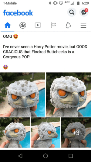 Buttcheeks: T-Mobile  6:29  facebook  OMG  I've never seen a Harry Potter movie, but GOOD  GRACIOUS that Flocked Buttcheeks is a  Gorgeous POP!  +3  || Buttcheeks