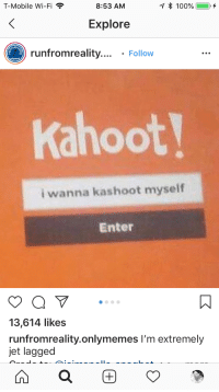 Anaconda, Kahoot, and T-Mobile: T-Mobile Wi-Fi  8:53 AM  * 100%(  -+  Explore  runfromreality... Follow  Kahoot  i wanna kashoot myself  Enter  13,614 likes  runfromreality.onlymemes I'm extremely  et lagged