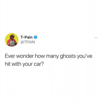 Post 1541: y did y have to do this to us: T-Pain  TPAIN  BIG  ASS  CHAIN  Ever wonder how many ghosts you've  hit with your car? Post 1541: y did y have to do this to us