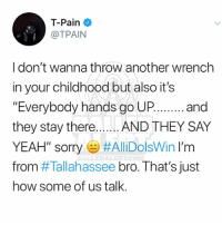 "Now TPain tells us (Swipe): T-Pain  @TPAIN  I don't wanna throw another wrench  in your childhood but also it's  ""Everybody hands go UPand  they stay there.. ...AND THEY SAY  YEAH', sorry e) #AllDolsWin I'm  from #Tallahassee bro. That's just  how some of us talk.  ALLERALERTCO Now TPain tells us (Swipe)"