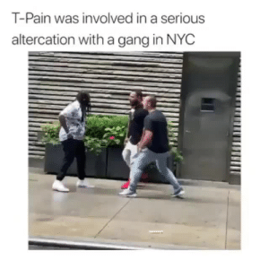 ……: T-Pain was involved in a serious  altercation witha gang in NYC ……