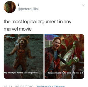LoGiC: t  @peterquillsl  the most logical argument in any  marvel movie  Why would you want to  save the galaxy!?  Because I'm.one of the idiots who lives in it!  Twittor for iDhono  15:51  25107/2010 LoGiC