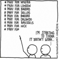 Memes, Dallas, and London: T PRAY  A NIGERIA  PRAY FOR LONDON  PRAY FOR BAGDAD  PRAY FOR DALLAS  t PRAY FOR ANKARA  PRAY FOR ORLANDO  H PRAY FOR BRUSSELS  H PRAY FOR NICE  PRAY FOR  I'M STARTING  TO THINK  IT DOESN'T WORh... TE That's the understatement of the year.
