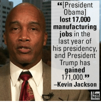 "Friends, Memes, and News: t[President  Obamal  lost 17,000  manufacturing  jobs in the  last year of  his presidency,  and President  Trump has  gained  171,000.""  一Kev 