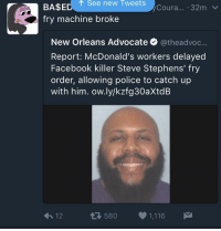 <p>Break that joint right now 🅱️ihh (via /r/BlackPeopleTwitter)</p>: t See new Tweets  BA$E  fry machine brokee  yCoura... 32m  New Orleans Advocate@theadvoc...  Report: McDonald's workers delayed  Facebook killer Steve Stephens' fry  order, allowing police to catch up  with him. ow.ly/kzfg30aXtdB  13 580 1,116  12 <p>Break that joint right now 🅱️ihh (via /r/BlackPeopleTwitter)</p>