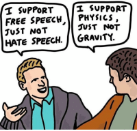 (CS): 'T SUPPORT SUPPORT  FREE SPEECH PHYSICS  JuST NOT  HATE SPEECH. GRAViTY.  JUST NOT (CS)
