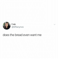 Mirror, Relatable, and Ask: t Vo  @tiffanynvo  does the bread even want me this is what i ask myself every morning in the mirror