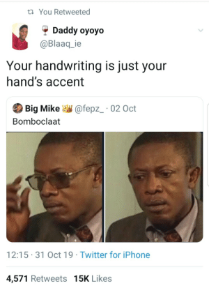 Wait… What are gang signs then? by battleangel1999 MORE MEMES: t You Retweeted  Daddy oyoyo  @Blaaq_ie  Your handwriting is just your  hand's accent  Big Mike  @fepz_ 02 Oct  Bomboclaat  12:15 31 Oct 19 Twitter for iPhone  4,571 Retweets 15K Likes Wait… What are gang signs then? by battleangel1999 MORE MEMES