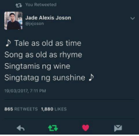 Filipino (Language), Tales, and Song: t, You Retweeted  Jade Alexis Joson  ajxjoson  Tale as old as time  Song as old as rhyme  Singtamis ng wine  Singtatag ng sunshine  19/03/2017, 7:11 PM  865  RETWEETS 1,880  LIKES Nadale mo. Hello Ate Gay. #BVPaTrolls #BeautyandtheBeast #Aegis