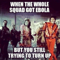 Funny, Memes, and Squad: WHEN THE WHOLE  SQUAD GOTEBOLA  BUT YOU STILL  TRYING TO TURN UP WTF LMAOOO 😂😂😂