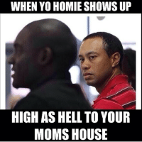Fked up 😂😂😂: WHEN YO HOMIE SHOWS UP  HIGH AS HELL TO YOUR  MOMS HOUSE Fked up 😂😂😂