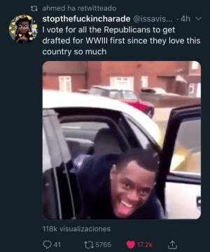 Alexa, sort by controversial: t7 ahmed ha retwitteado  stopthefuckincharade @issavis... · 4h  I vote for all the Republicans to get  drafted for WWIII first since they love this  country so much  118k visualizaciones  Q 41  275765  17.2k Alexa, sort by controversial