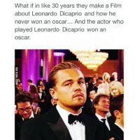 Just a 💭: What if in like 30 years they make a Film  about Leonardo Dicaprio and how he  never won an oscar... And the actor who  played Leonardo Dicaprio won an  OSCar. Just a 💭