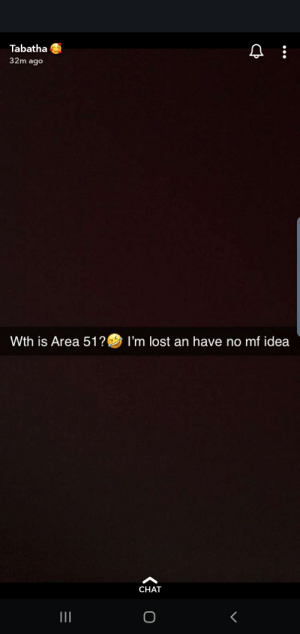 This disgust me to the max... THOT PATROL: Tabatha  32m ago  Wth is Area 51?  I'm lost an have no mf idea  CHAT This disgust me to the max... THOT PATROL